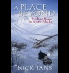 Ingram A Place Beyond: Finding Home in Arctic Alaska - Nick Jans