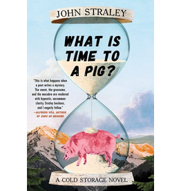 Ingram What is Time to a Pig?; a Cold Storage novel (hc) - Straley, John