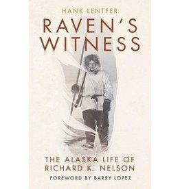 Ingram Raven's Witness: The Alaska Life of Richard K Nelson (hc)- Lentfer, Hank