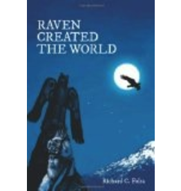 Frieson Press Raven Created the World: Resurgence of a Pre-Western Alaskan Culture - Richard C. Folta