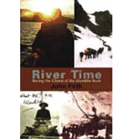 John Firth River Time:,Racing the Ghosts of the Klondike Rush - Firth, John