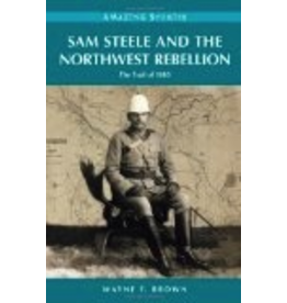 P R Services Sam Steele and the Northwest Rebellion: The Trail of 1885 (Amazing Stories) - Wayne F. Brown