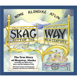 Lynn Canal Publishing Skagway: City of the New Century, HC - Jeff Brady