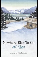 Lynn Canal Publishing Nowhere Else to Go but Dyea - Nettleton, Nita