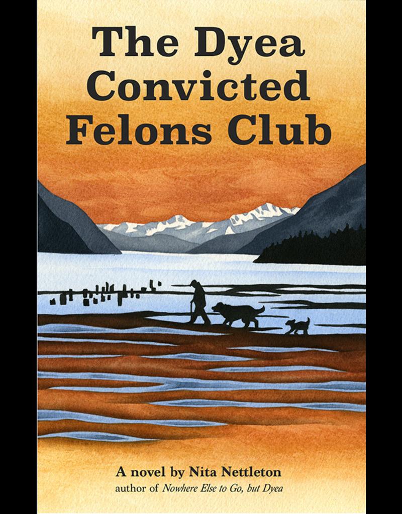 Lynn Canal Publishing The Dyea Convicted Felons Club - Nettleton, Nita