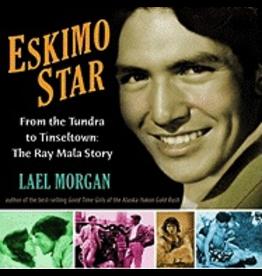 Ingram Eskimo Star:,From the Tundra to Tinseltown:,The Ray Mala Story - Morgan, Lael