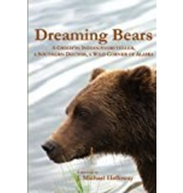 Epicenter Press Dreaming Bears; a Gwich'in Indian Storyteller, a Southern Doctor, a Wild Corner of Alaska - Holloway, J Michael