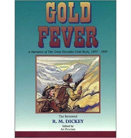P R Services Gold Fever: A Narrative of the Great Klondike Gold Rush, 1897-1899 - The Reverend R. M. Dickey