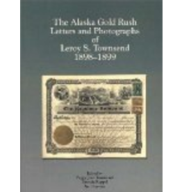P R Services The Alaska Gold Rush Letters and Photographs of Leroy S. Townsend: 1898-1899 - Leroy Townse