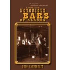 Epicenter Press Notorious Bars of Alaska; a guide to the -- Doug Vandegraft