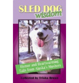 Epicenter Press Sled Dog Wisdom: revised ed - Collected by Tricia Brown
