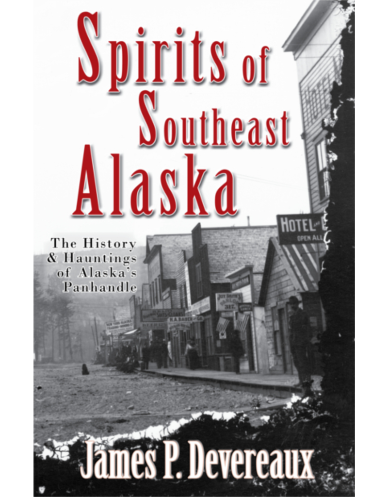 Epicenter Press Spirits of Southeast Alaska: The History & Hauntings of Alaska's Panhandle - James P. Devereaux