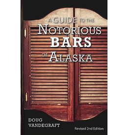 Epicenter Press Guide to the Notorious Bars of Alaska 2nd Ed.  - Vandegraft, Doug