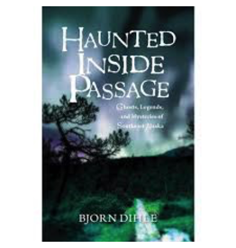 Todd Communications Haunted Inside Passage; Ghosts, Legends, and Mysteries of SE Alaska - Dihle, Bjorn