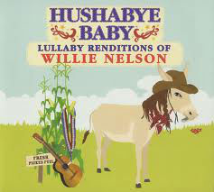 CMH RECORDS, INC. HUSHABYE LULLABY RENDITIONS OF WILLIE NELSON