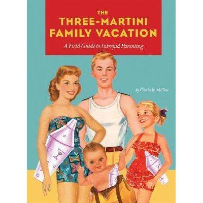 CHRONICLE BOOKS THREE MARTINI FAMILY VACATION