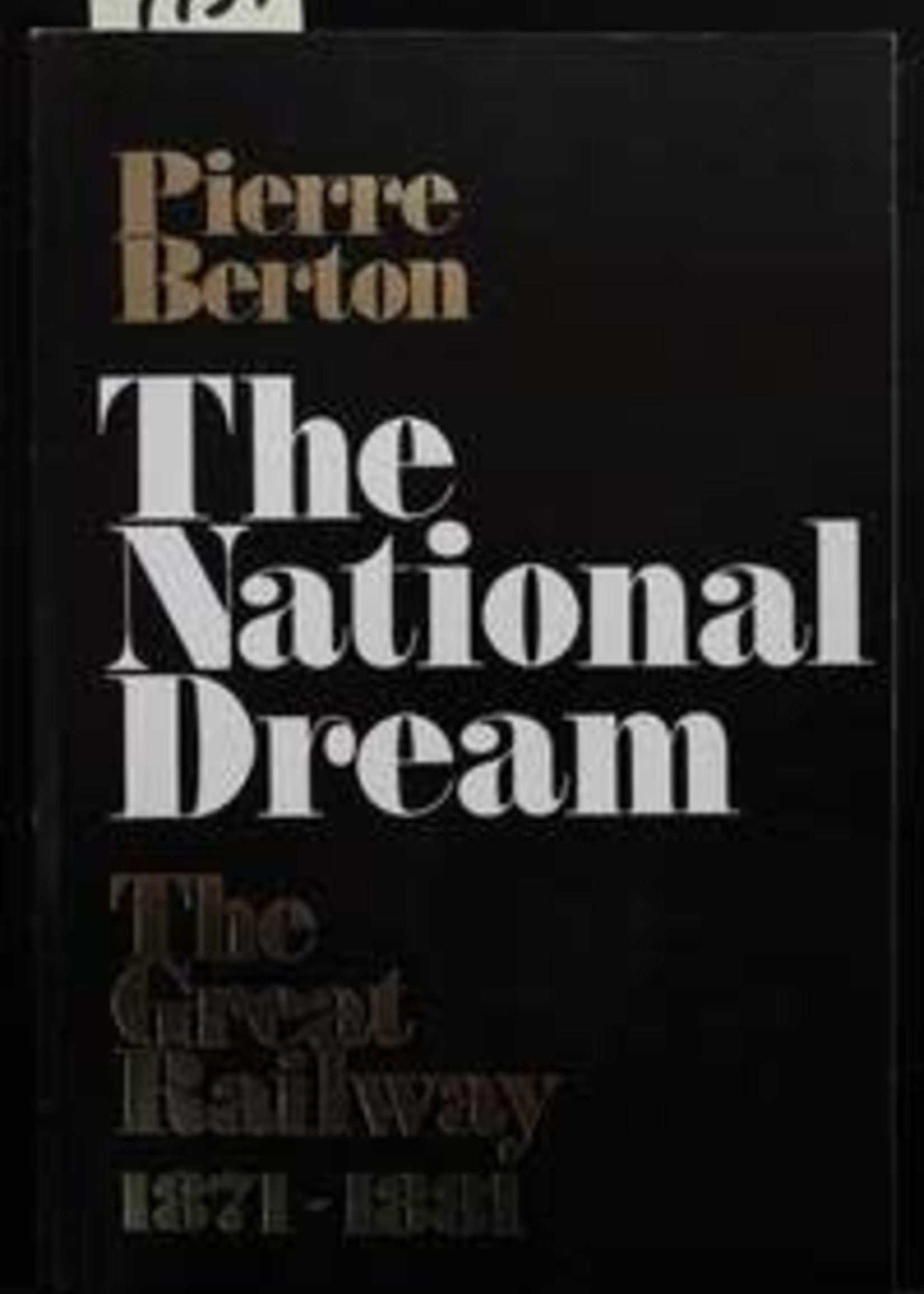 USED - The National Dream: The Great Railway 1871-1881