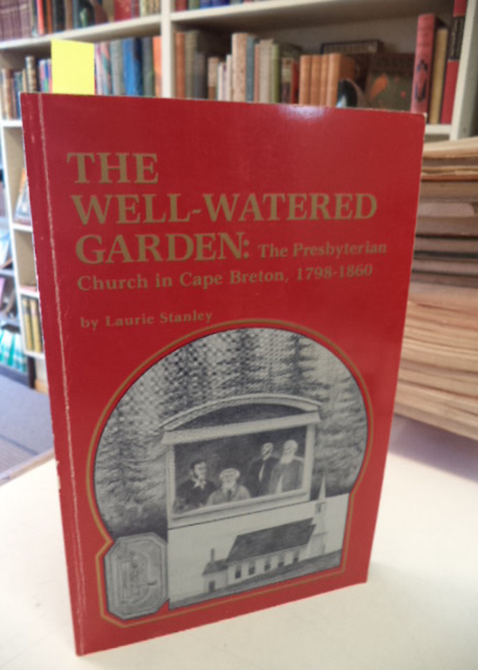 USED - The Well-Watered garden: The Presbyterian Church in Cape Breton, 1798-1860 by Laurie Stanley-Blackwell