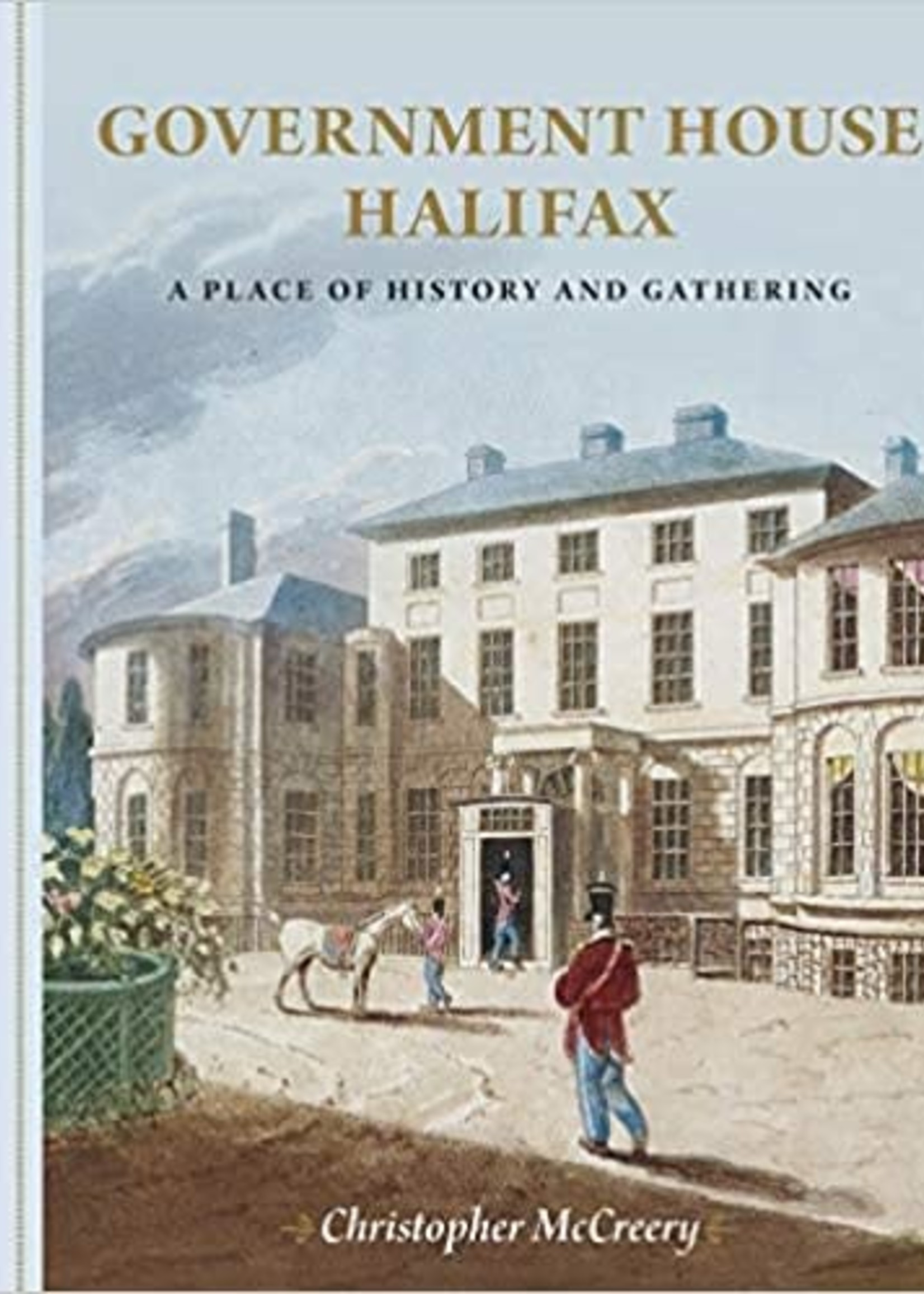 Government House Halifax: A Place of History and Gathering by Christopher McCreery