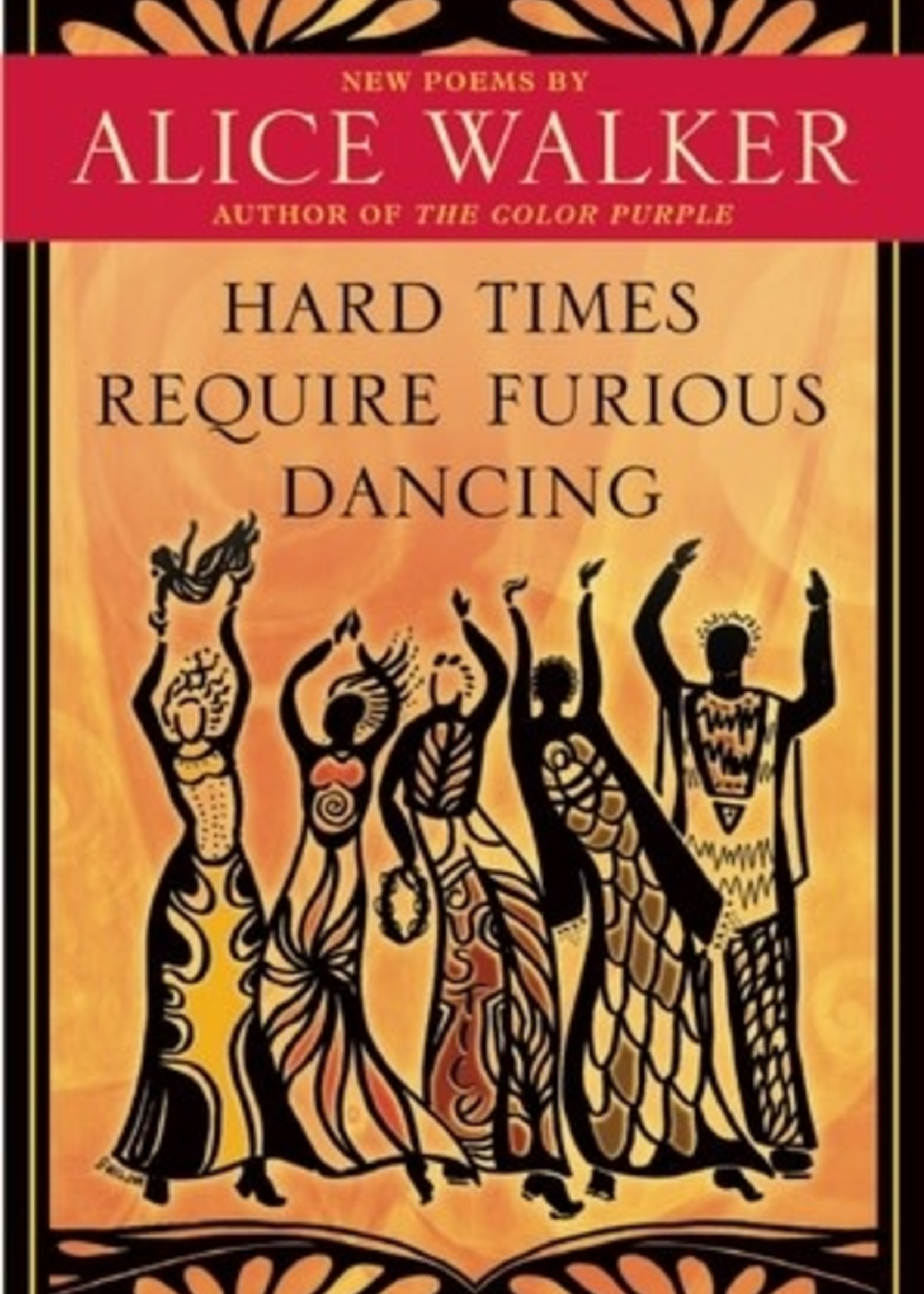Hard Times Require Furious Dancing : New Poems by Alice Walker