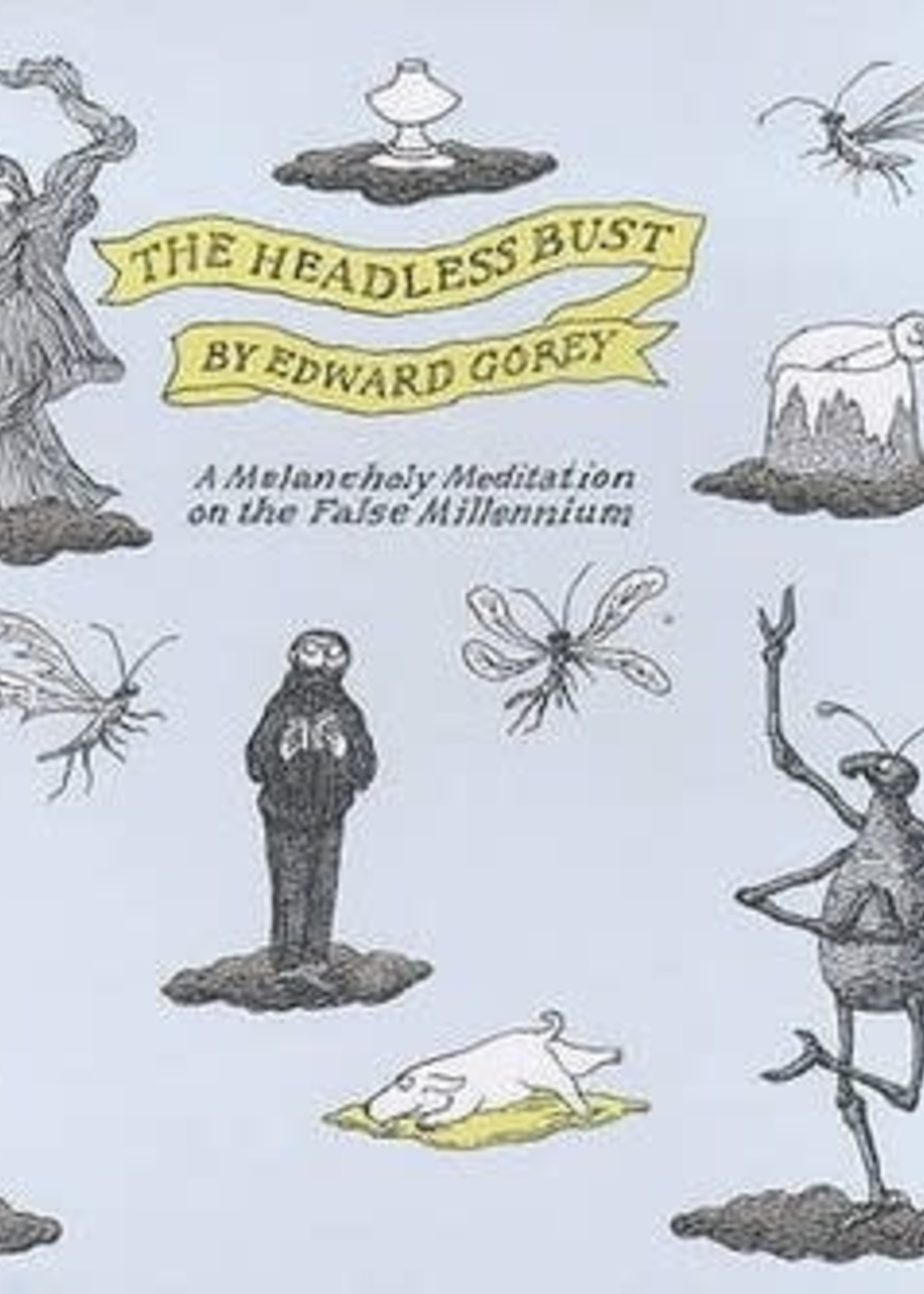 The Headless Bust: A Melancholy Meditation on the False Millennium by Edward Gorey