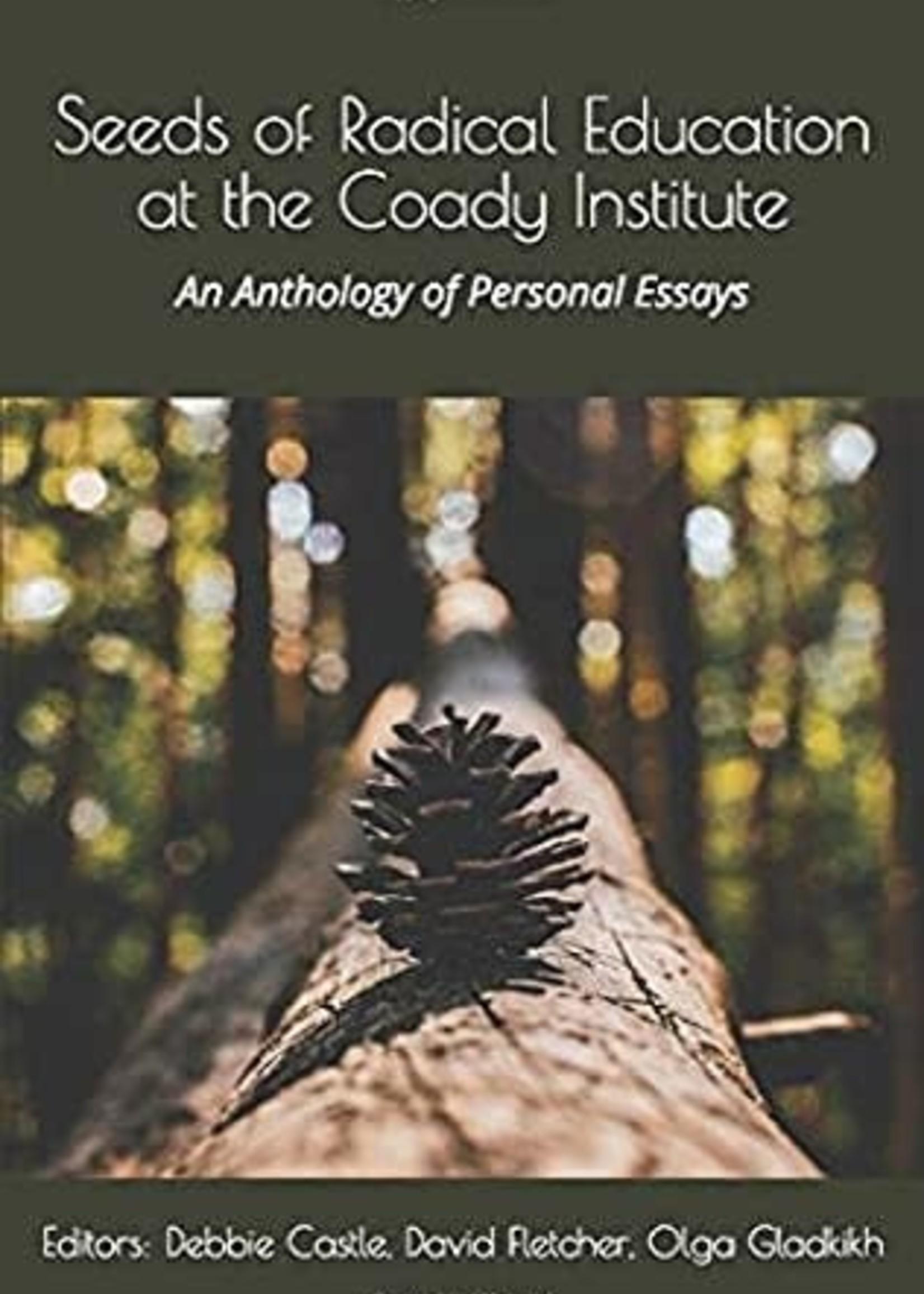 Seeds of Radical Education at the Coady Institute: An anthology of personal essays by Debbie Castle,  David Fletcher,  Olga Gladkikh