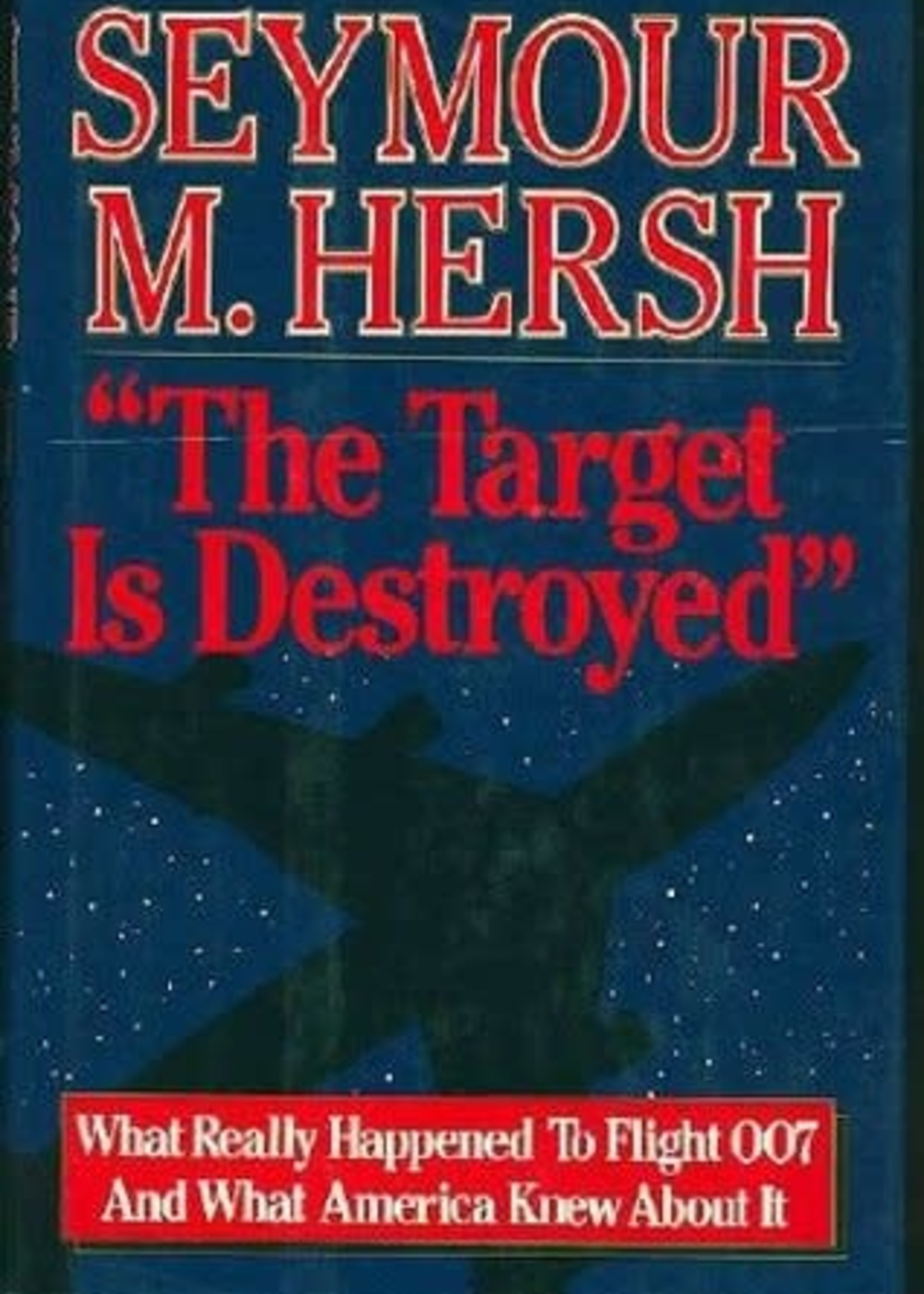 USED - The Target Is Destroyed by Seymour M. Hersh
