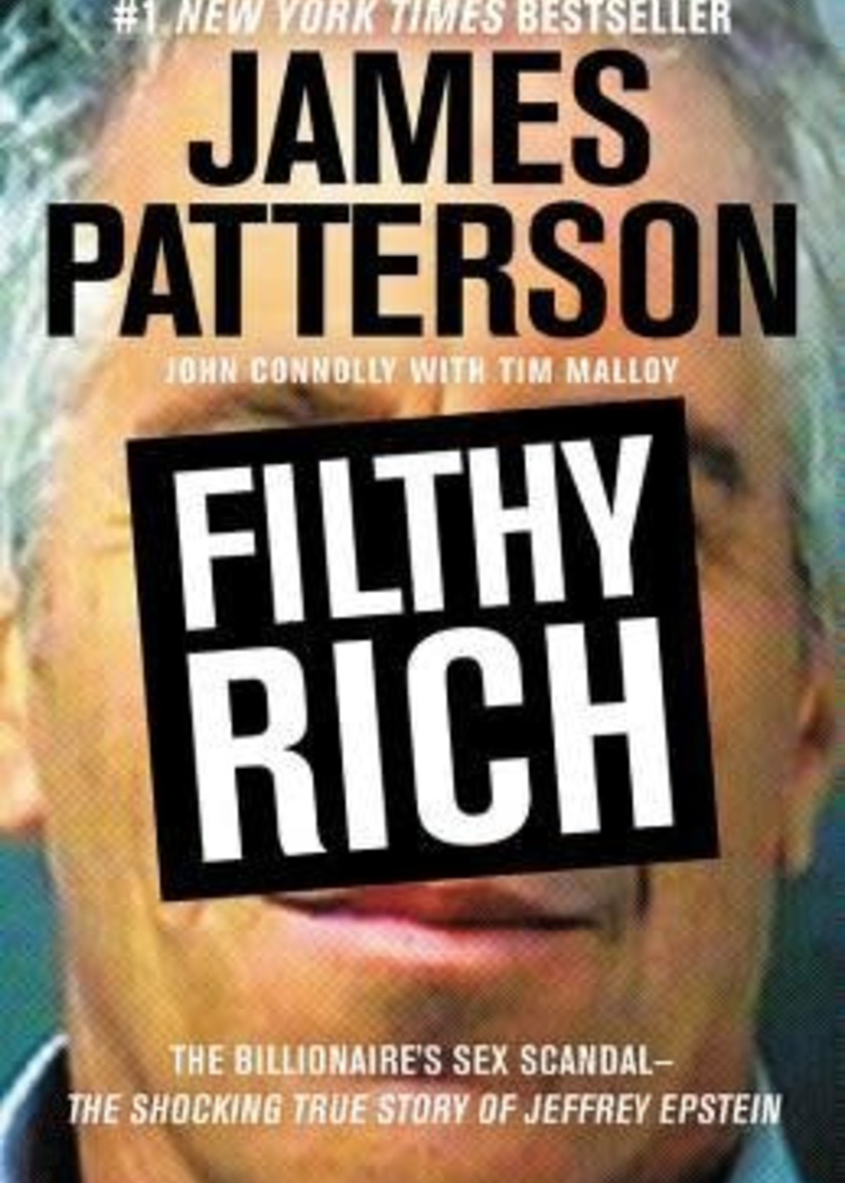 USED - Filthy Rich: A Powerful Billionaire, the Sex Scandal that Undid Him, and All the Justice that Money Can Buy: The Shocking True Story of Jeffrey Epstein by James Patterson,  John Connolly,  Tim Malloy