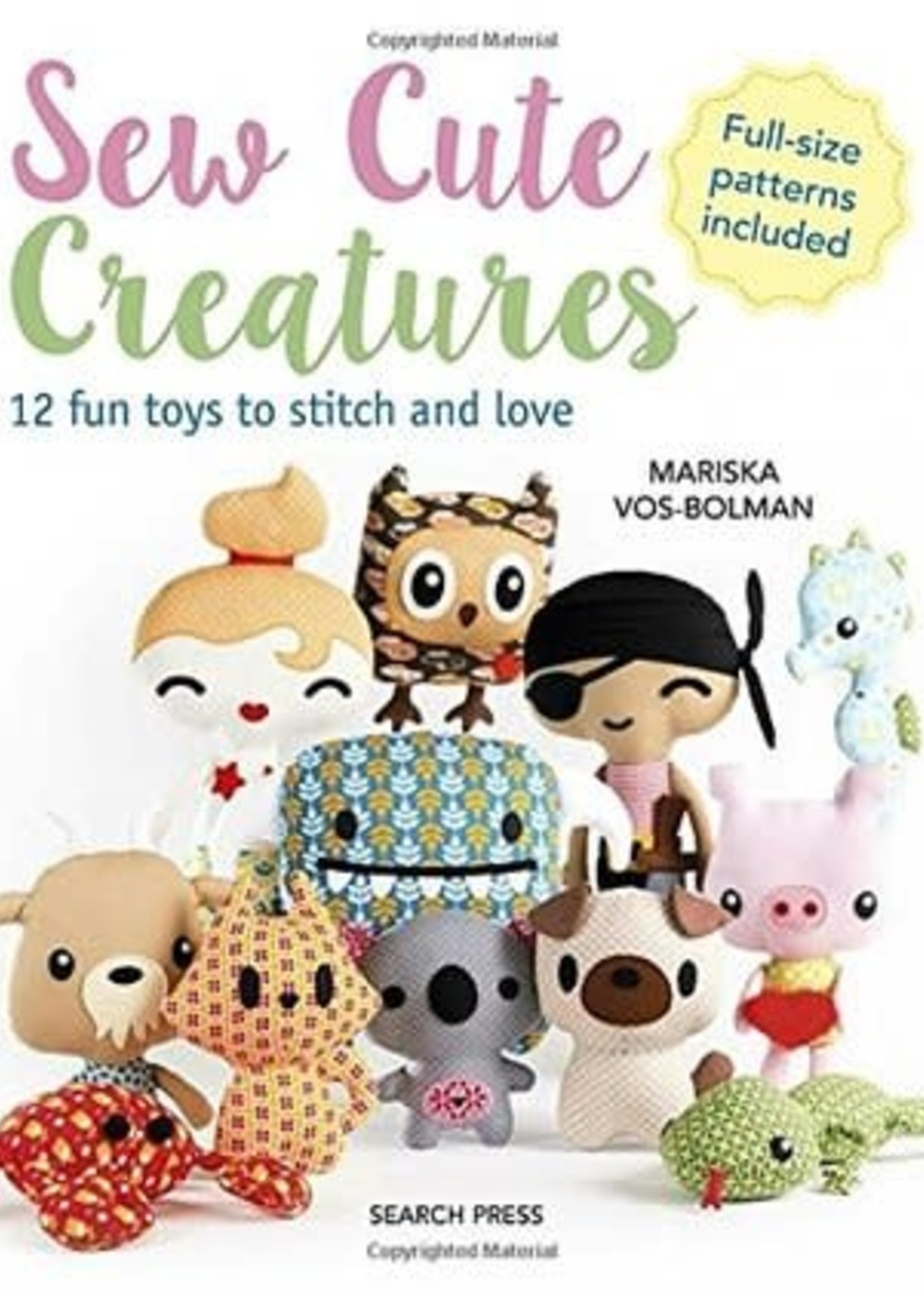 Sew Cute Creatures: 12 Fun Toys to Stitch and Love by Mariska Vos-Bolman