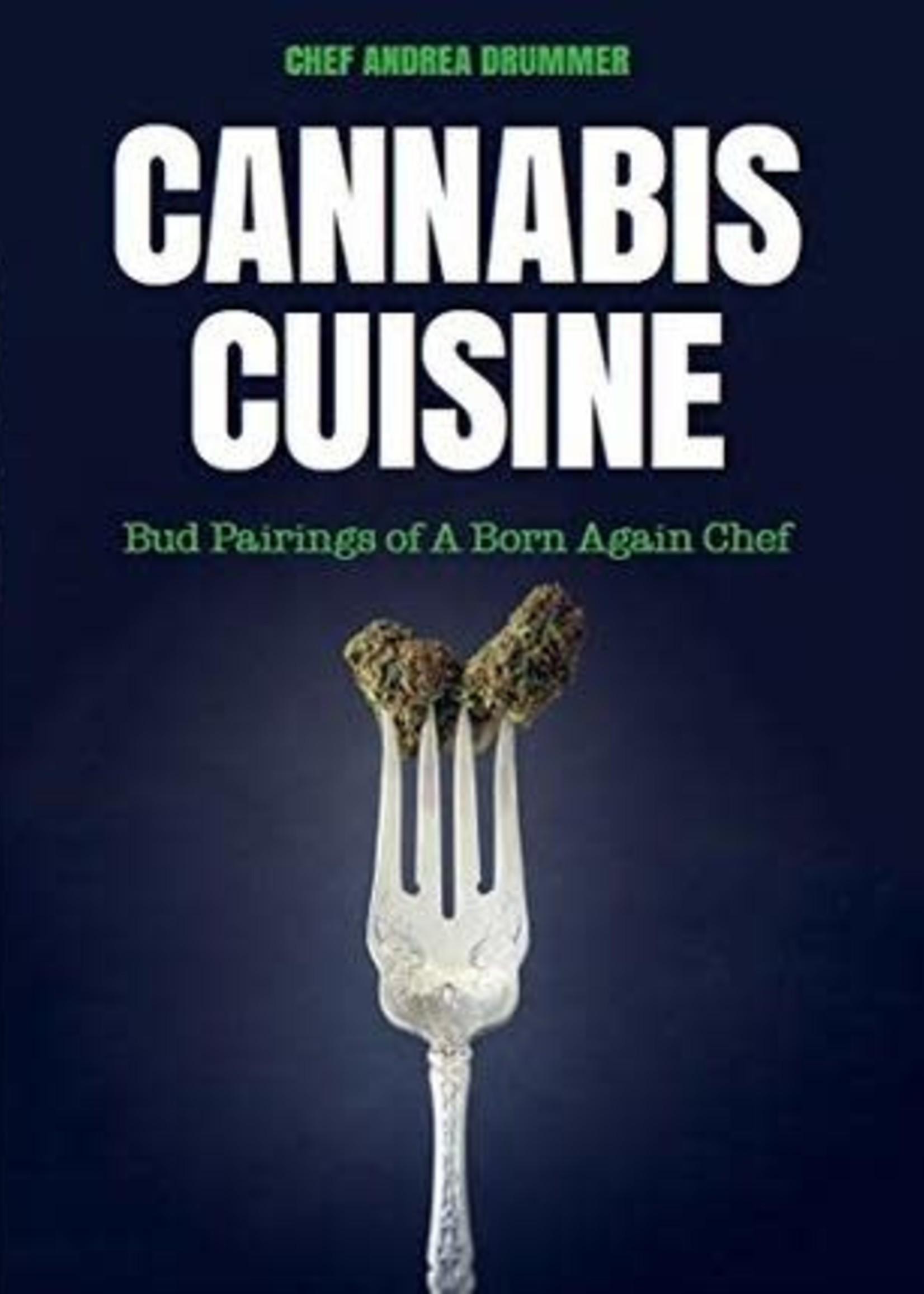 Cannabis Cuisine: Bud Pairings of A Born Again Chef by Andrea Drummer