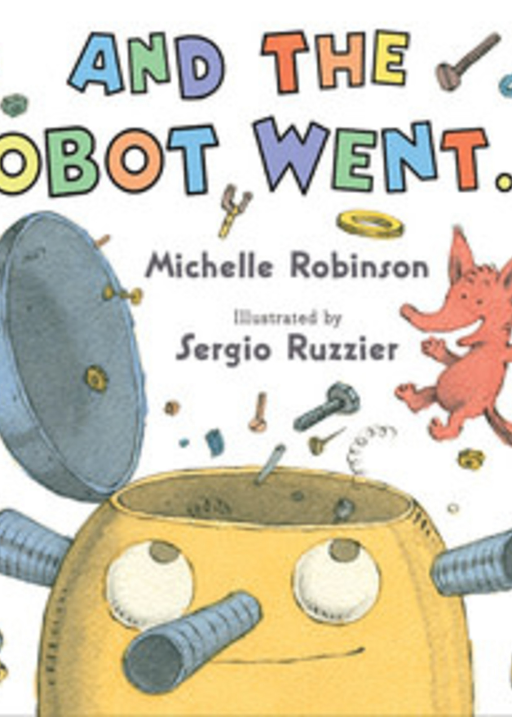 And the Robot Went . . . by Michelle Robinson,  Sergio Ruzzier