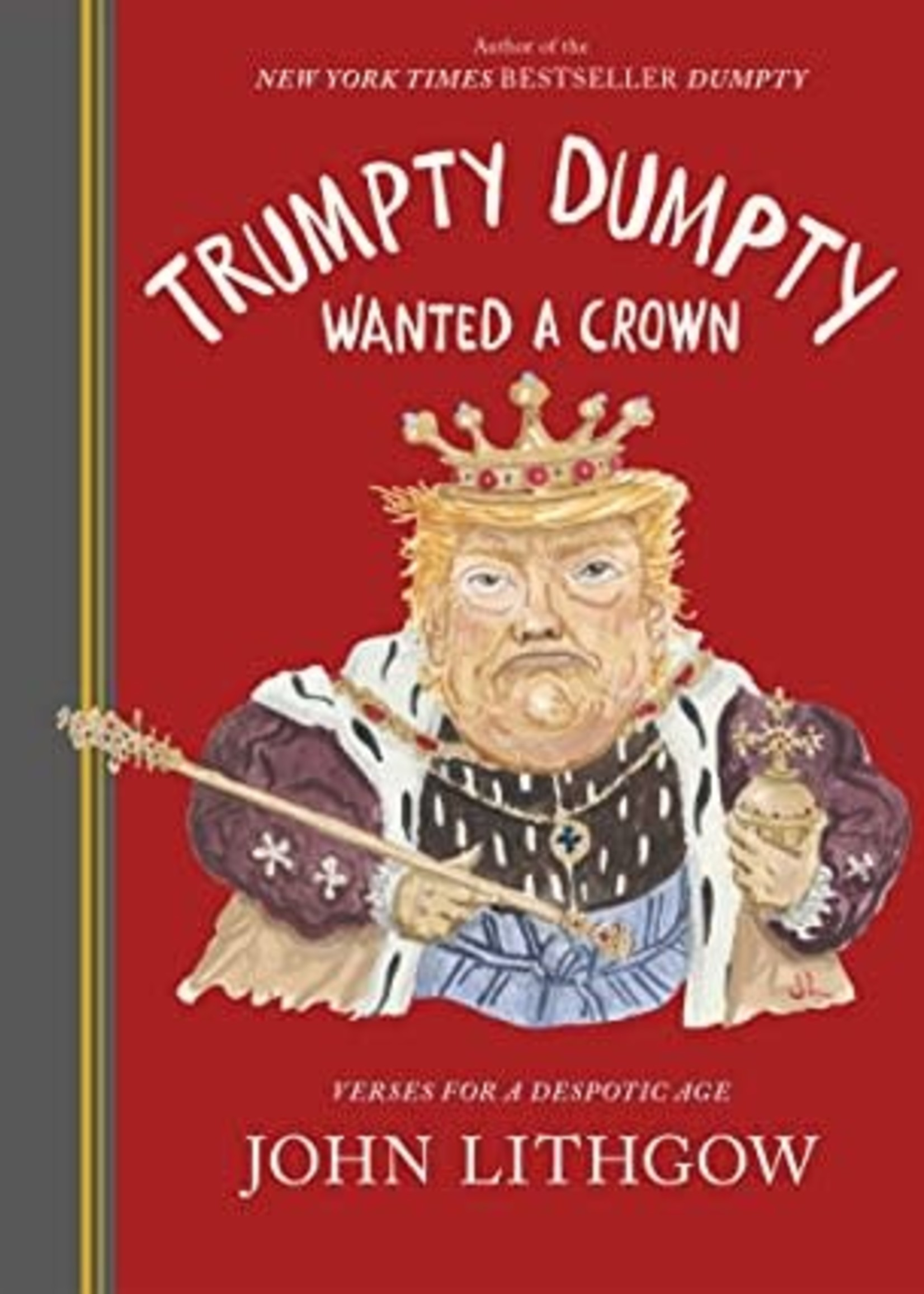 Trumpty Dumpty Wanted a Crown (Signed Book):  Verses for a Despotic Age by John Lithgow