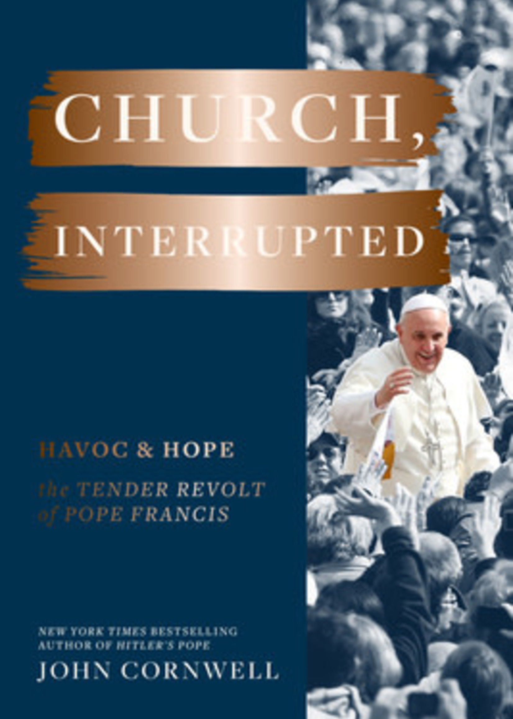 Church, Interrupted: Havoc Hope: The Tender Revolt of Pope Francis by John Cornwell