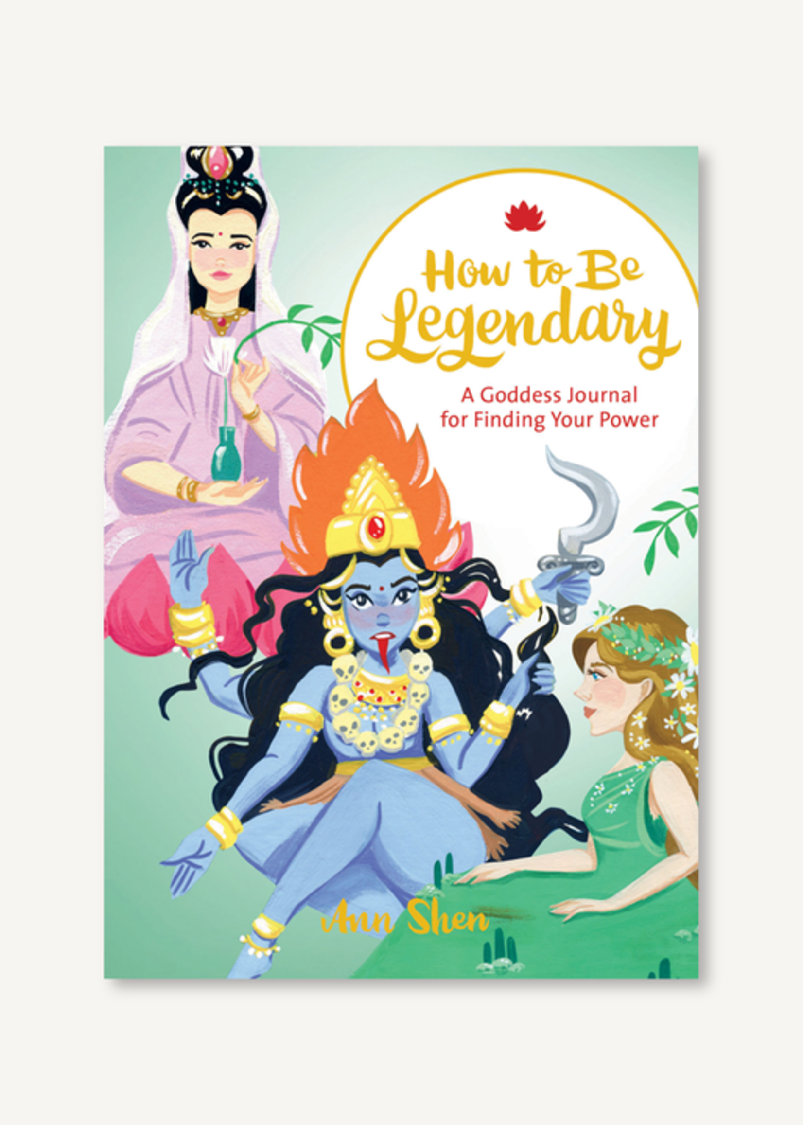 How to Be Legendary A Goddess Journal for Finding Your Power by Ann Shen