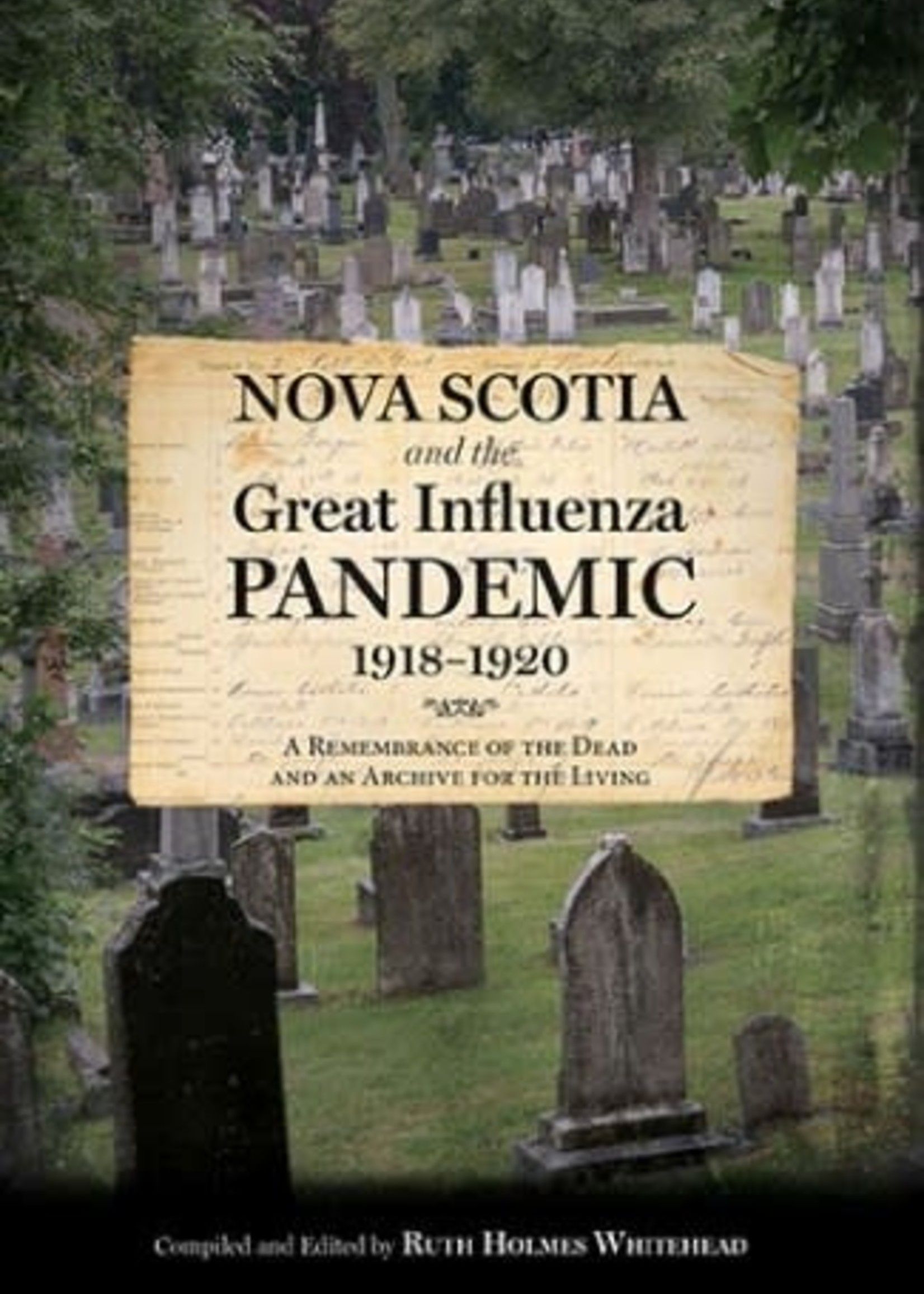 Nova Scotia and the Great Influenza Pandemic, 1918-1920: A Remembrance of the Dead and an Archive for the Living by Ruth Holmes Whitehead