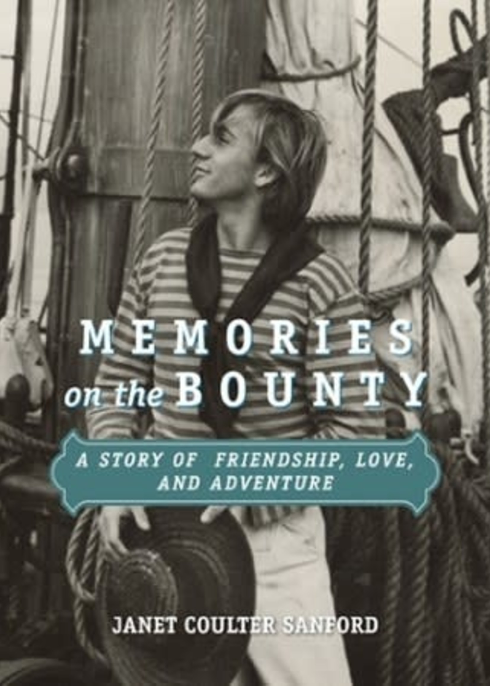 Memories on the Bounty: A Story of Friendship, Love, and Adventure by Janet Coulter Sanford