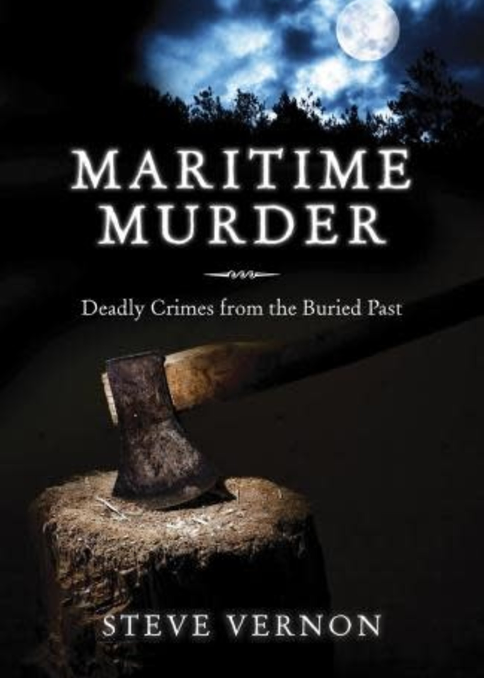 Maritime Murder Deadly Crimes from the Buried Past by Steve Vernon