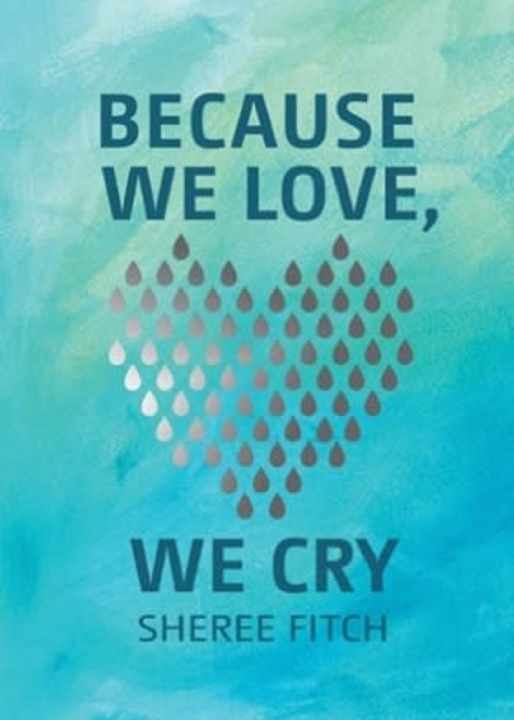 Because We Love, We Cry by Sheree Fitch