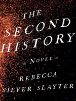 The Second History by Rebecca Silver Slayter
