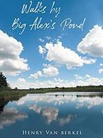 Walks by Big Alex's Pond by Henry Van Berkel