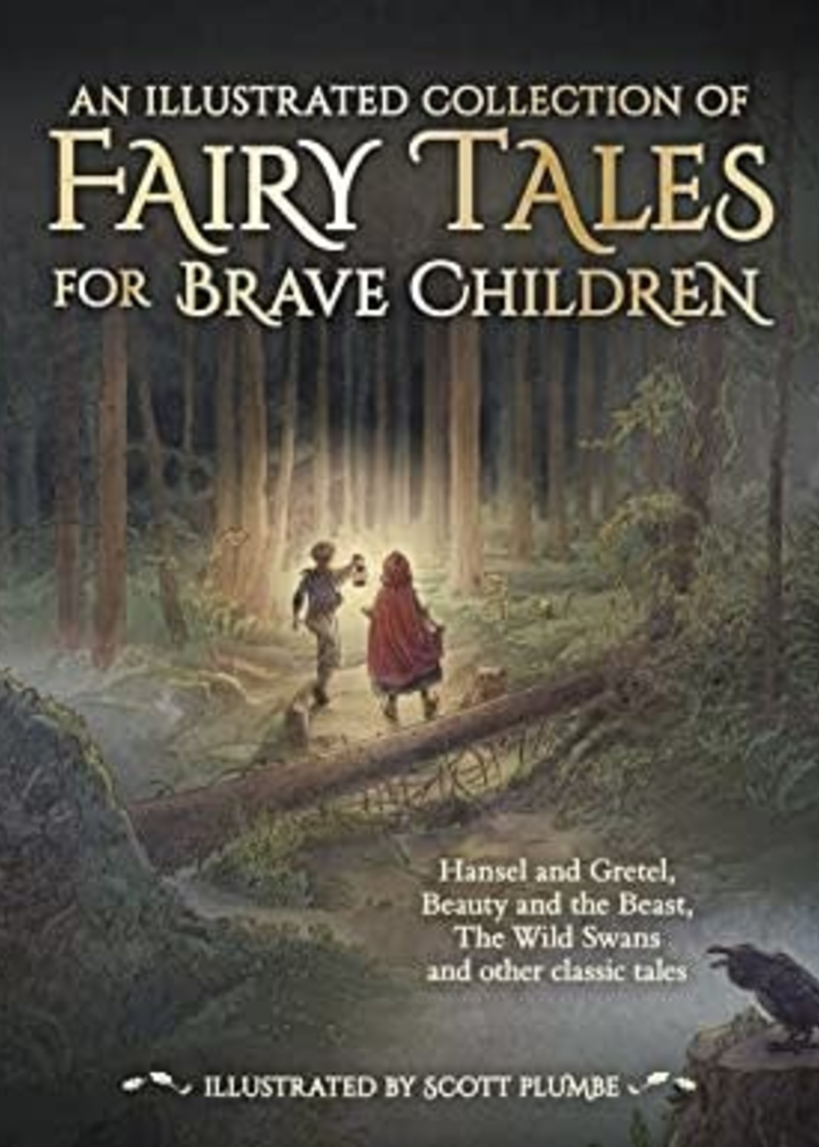 An Illustrated Collection of Fairy Tales for Brave Children by Hans Christian Andersen,  Wilhelm Grimm,  Jacob Grimm,  Scott Plumbe