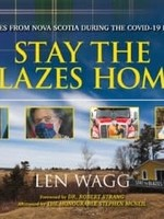 Stay the Blazes Home: Dispatches from Nova Scotia during the COVID-19 Pandemic by Len Wagg