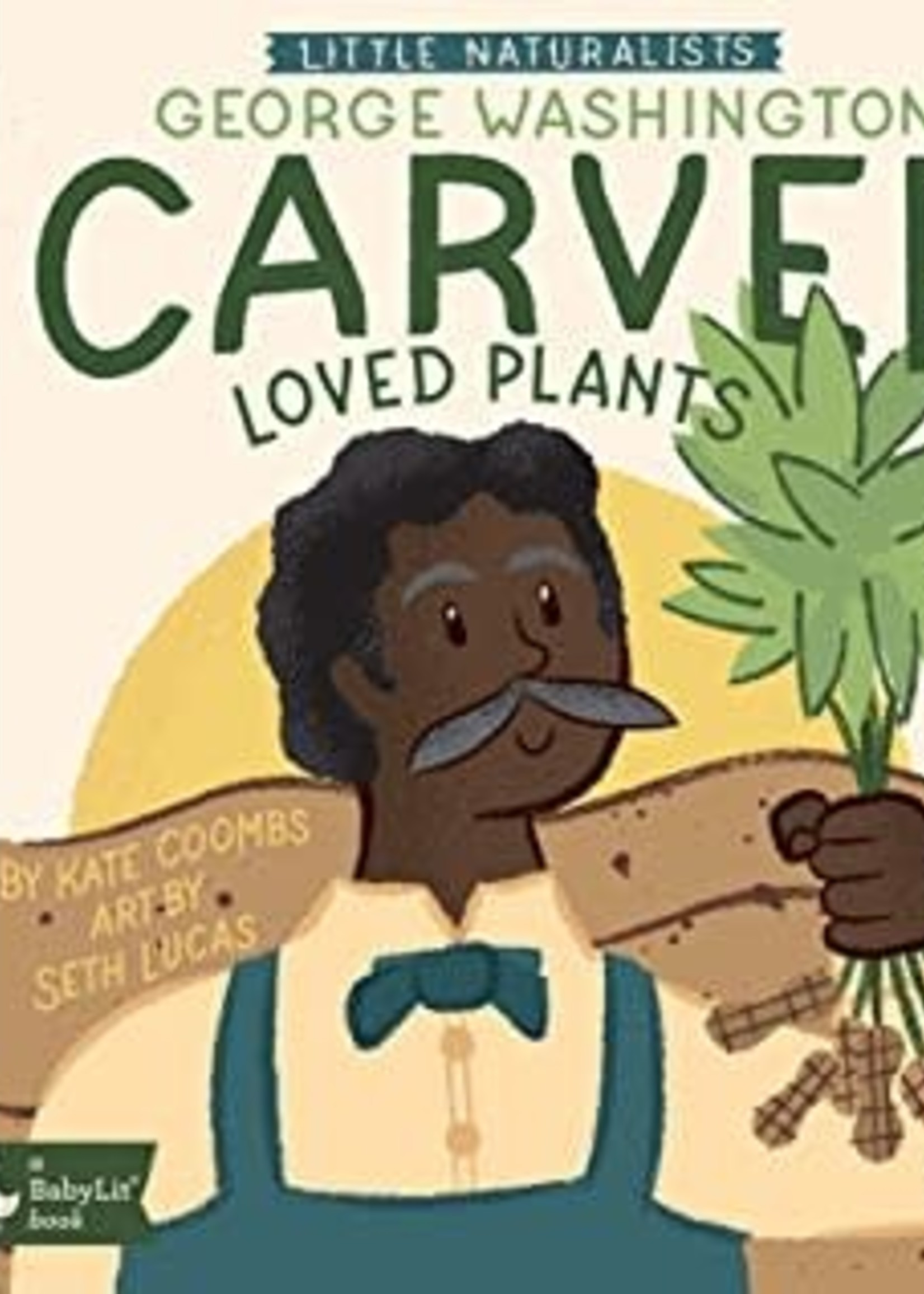 Little Naturalists George Washington Carver Loved Plants by Kate Coombs