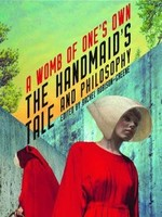 The Handmaid's Tale and Philosophy: A Womb of One's Own by Rachel Robison-Greene