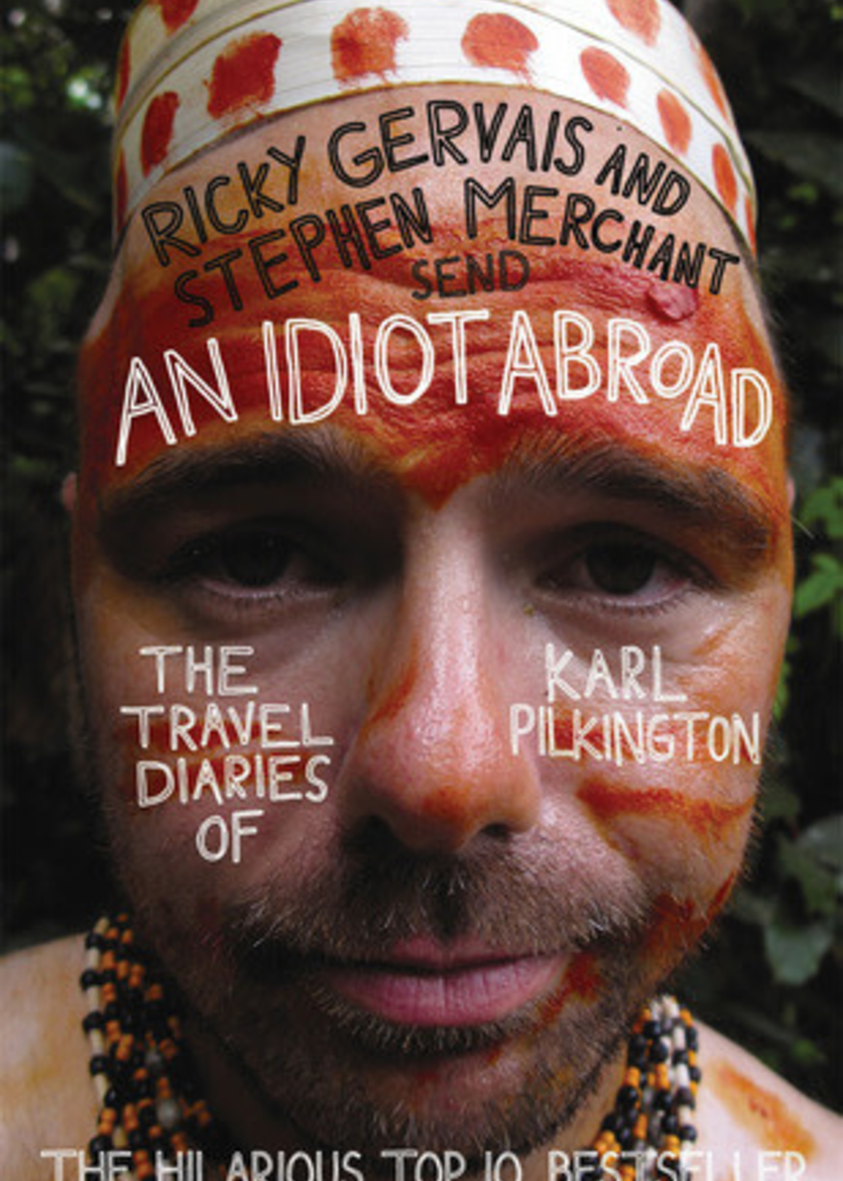 An Idiot Abroad: The Travel Diaries of Karl Pilkington by Karl Pilkington,  Ricky Gervais,  Stephen Merchant