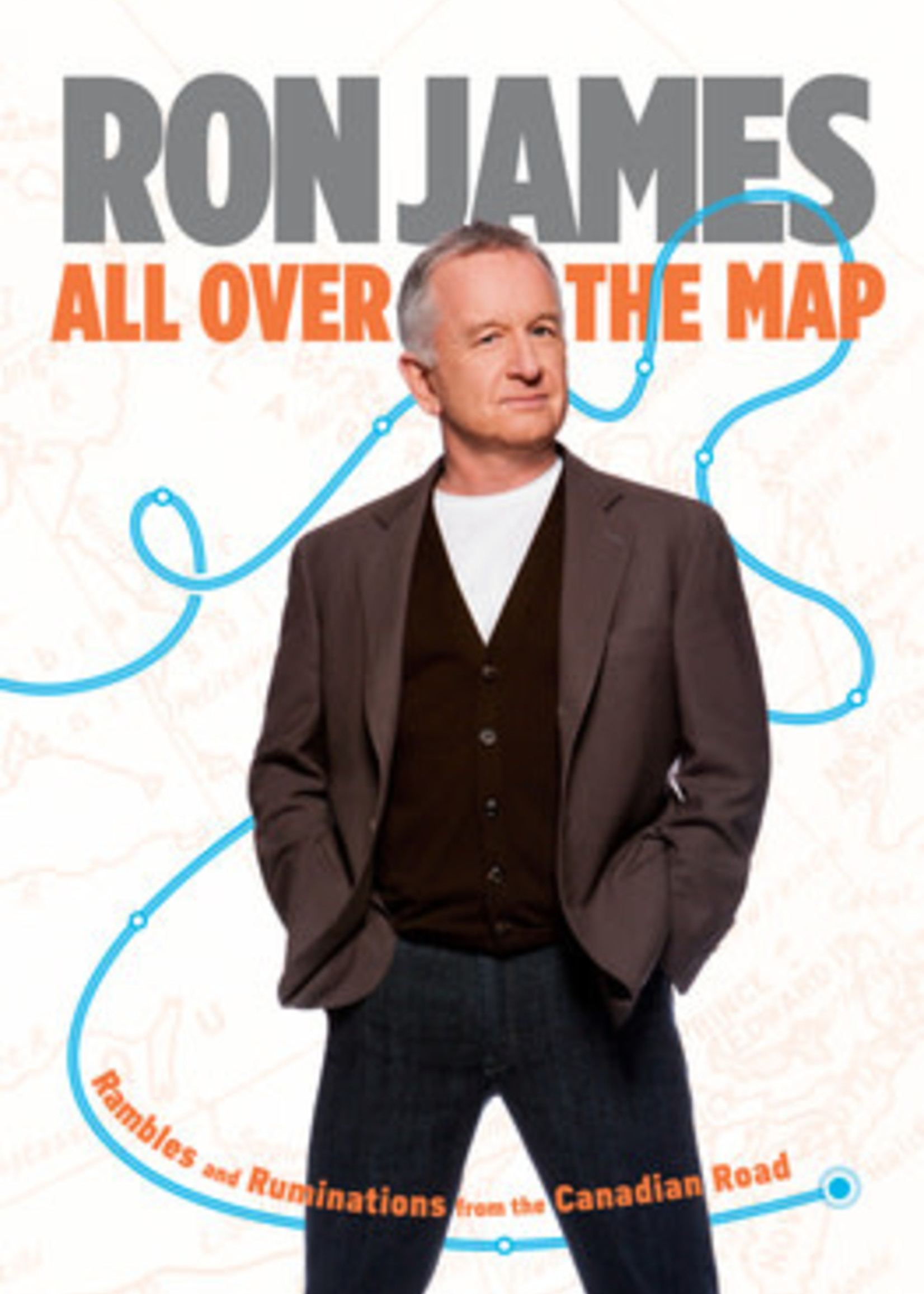 All Over the Map: Rambles and Ruminations from the Canadian Road by Ron James