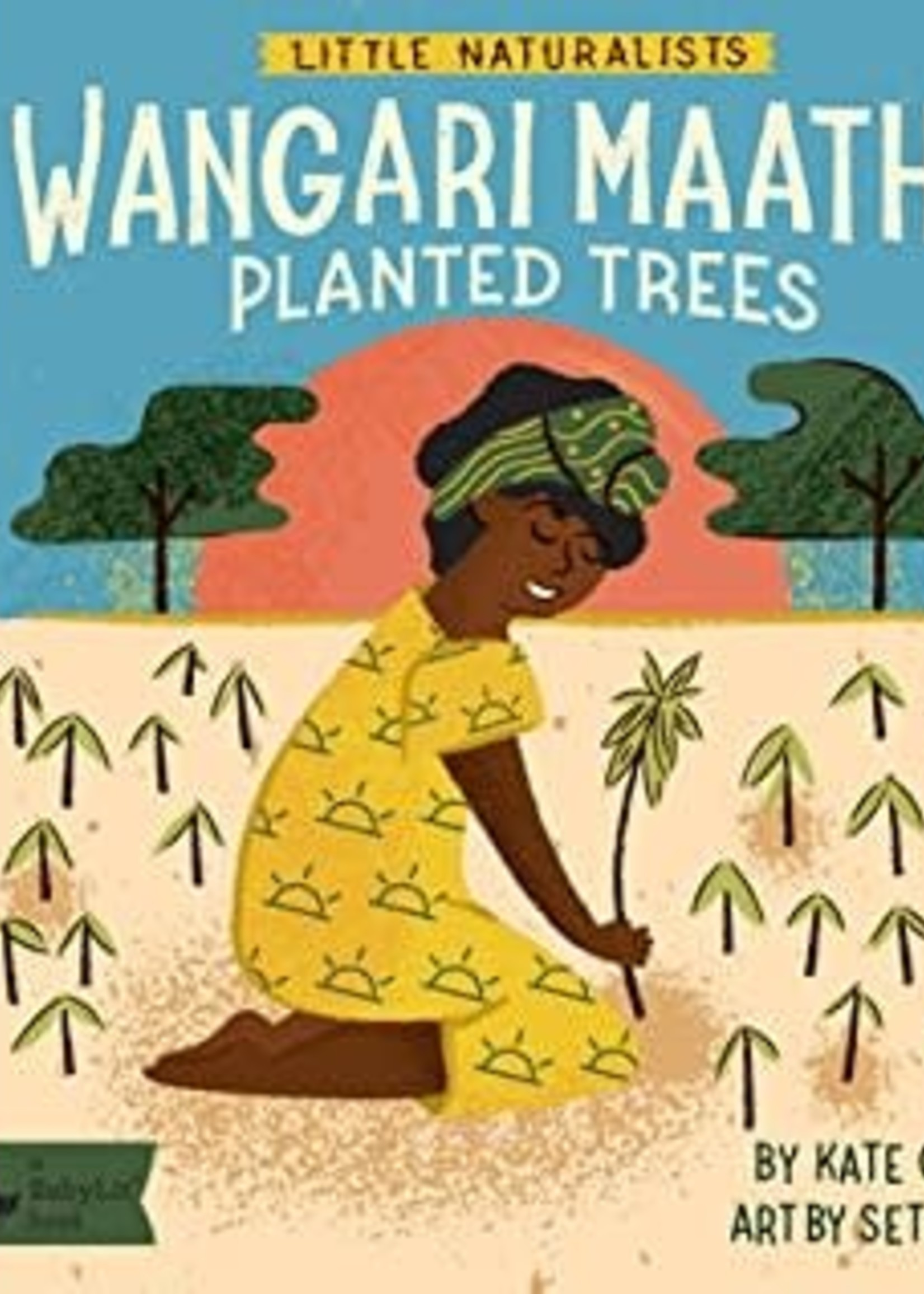Little Naturalists: Wangari Maathai Planted Trees by Kate Coombs