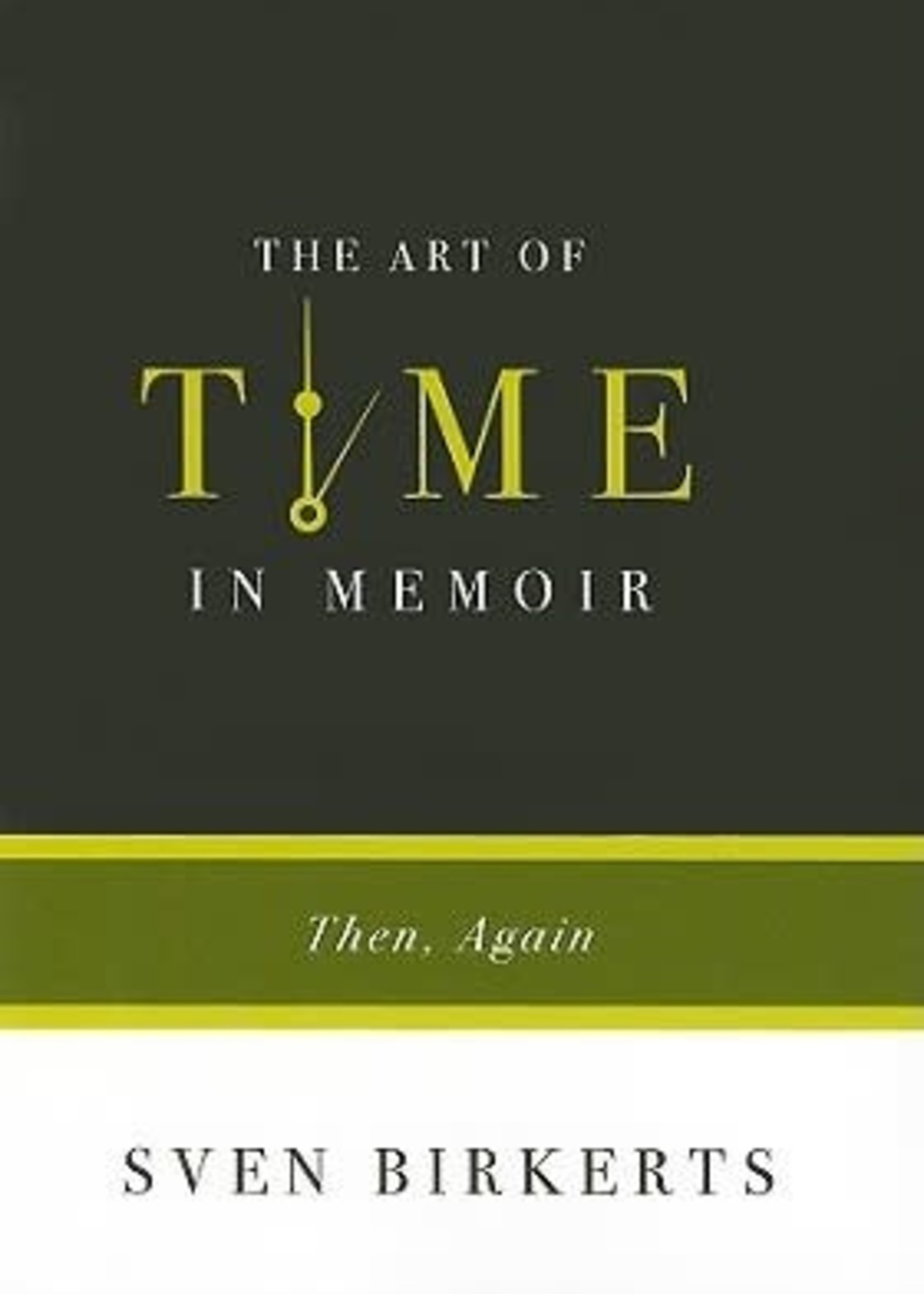 The Art of Time in Memoir: Then, Again by Sven Birkerts
