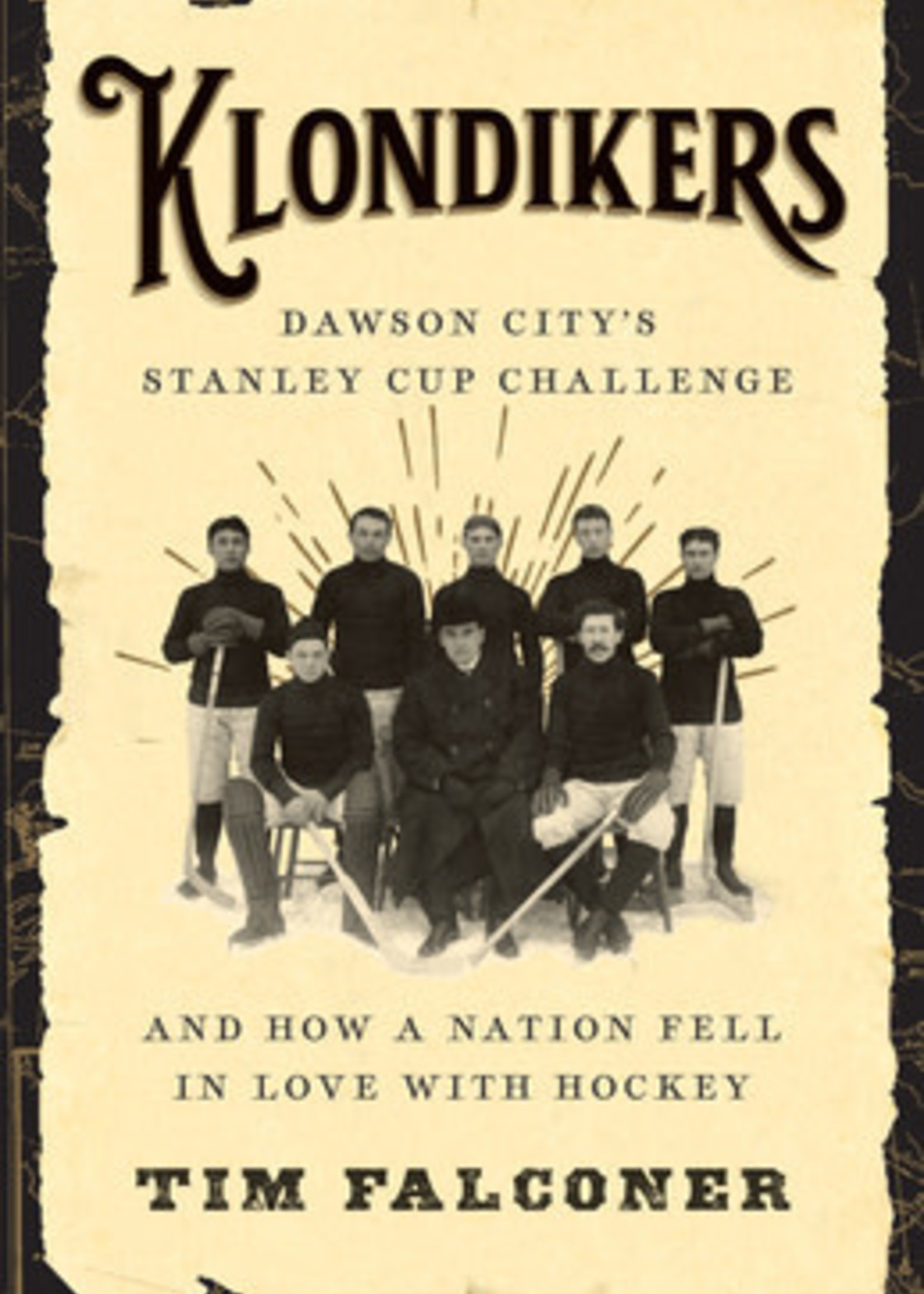 Klondikers: Dawson City's Stanley Cup Challenge and How a Nation Fell in Love with Hockey by Tim Falconer