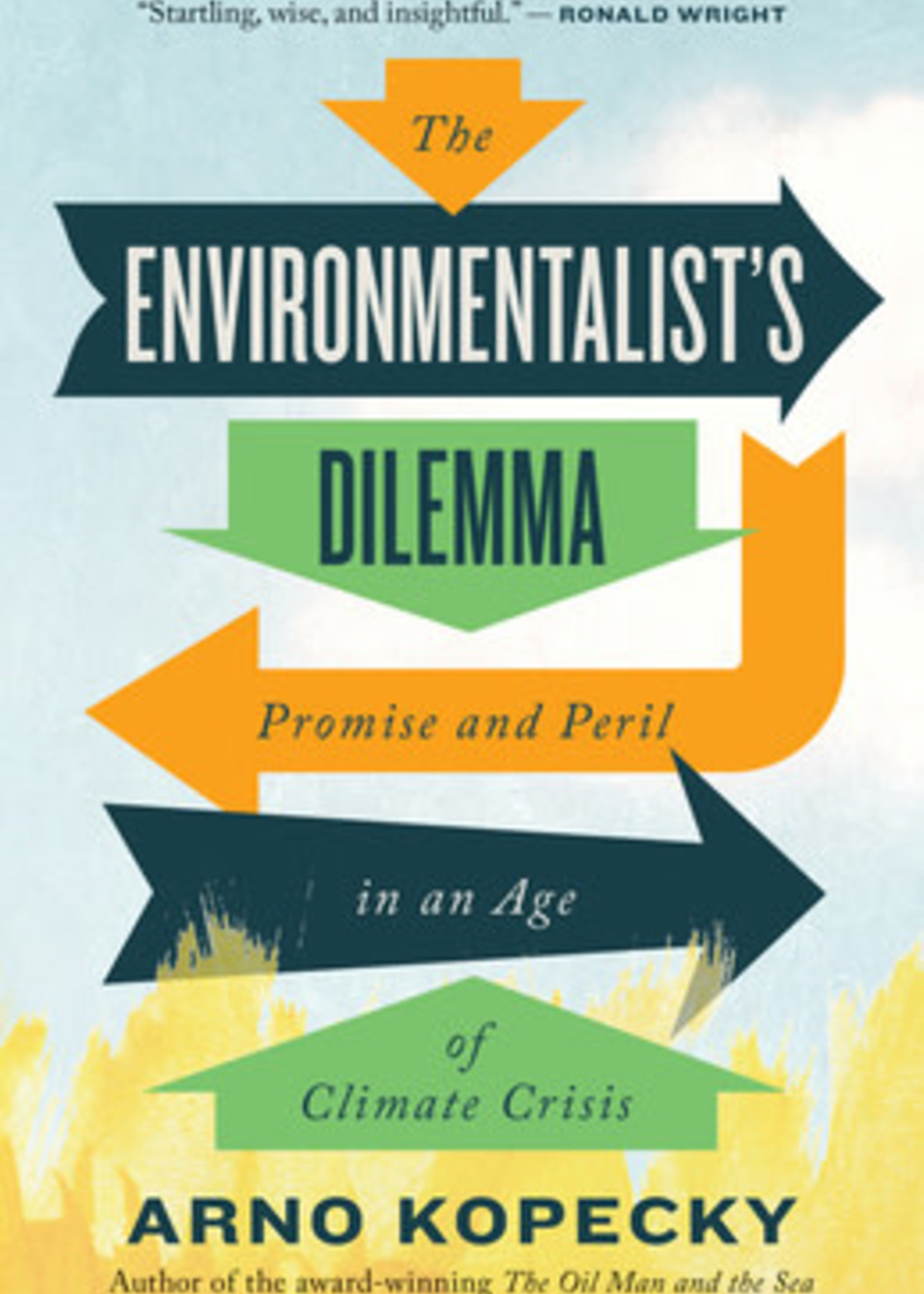 The Environmentalist's Dilemma: Promise and Peril in an Age of Climate Crisis by Arno Kopecky